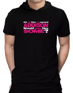 All Of This Is Named Addison Would You Like Some? Hooded T-Shirt - Mens