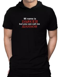 My Name Is Danger But You Can Call Me Addison Hooded T-Shirt - Mens