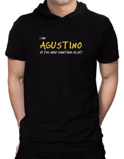 I Am Agustino Do You Need Something Else? Hooded T-Shirt - Mens
