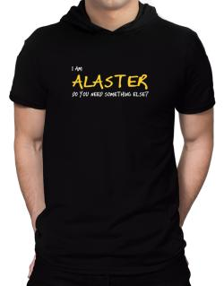I Am Alaster Do You Need Something Else? Hooded T-Shirt - Mens
