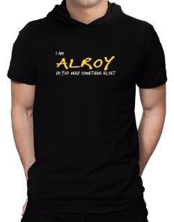 I Am Alroy Do You Need Something Else? Hooded T-Shirt - Mens