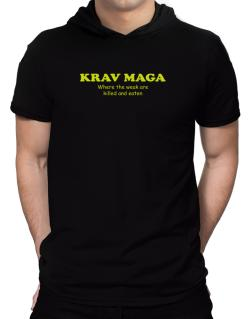 Krav Maga Where The Weak Are Killed And Eaten Hooded T-Shirt - Mens