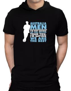 Australia Men I'm Not Saying We're Better Than You. I Am Saying We Are The Best Hooded T-Shirt - Mens