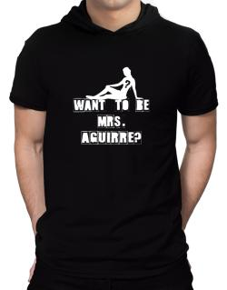 Want To Be Mrs. Aguirre? Hooded T-Shirt - Mens