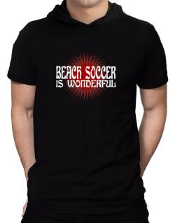 Beach Soccer Is Wonderful Hooded T-Shirt - Mens