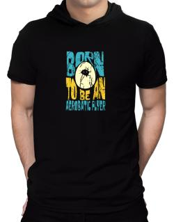 Born To Be An Aerobatic Flyer Hooded T-Shirt - Mens