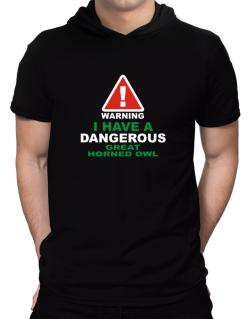 Warning! I Have A Dangerous Great Horned Owl Hooded T-Shirt - Mens