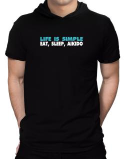 Life Is Simple . Eat, Sleep, Aikido Hooded T-Shirt - Mens