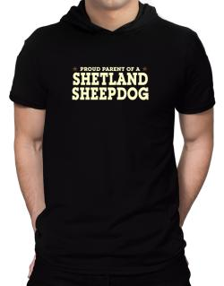 Proud Parent Of Shetland Sheepdog Hooded T-Shirt - Mens