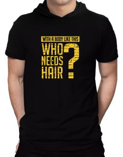 With a body like this, Who needs hair ? Hooded T-Shirt - Mens