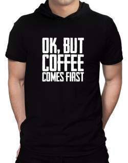 Ok But Coffee Comes First Hooded T-Shirt - Mens