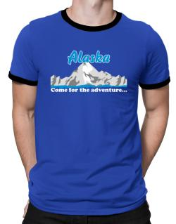 Come for the adventure Alaska Ringer T-Shirt