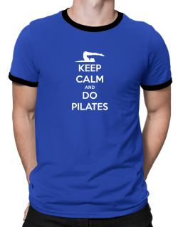 Keep Calm and Do Pilates Ringer T-Shirt