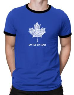 Canada on The Eh Team Ringer T-Shirt