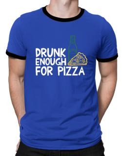 Drunk enough for pizza Ringer T-Shirt