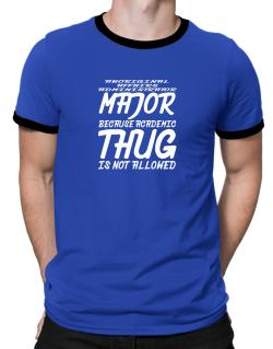 Aboriginal Affairs Administrator Major because academic thug is not allowed Ringer T-Shirt