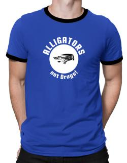Alligators not drugs! Ringer T-Shirt