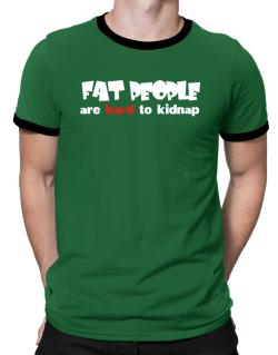 Fat People Are Hard To Kidnap Ringer T-Shirt