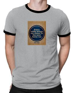 Every strike bring me closer to the next home run Ringer T-Shirt