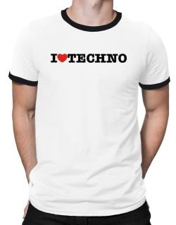 I Love Techno Ringer T-Shirt