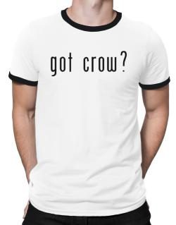 Got Crow? Ringer T-Shirt