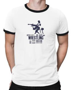 Life Is Simple... Eat, Sleep And Wrestling Ringer T-Shirt