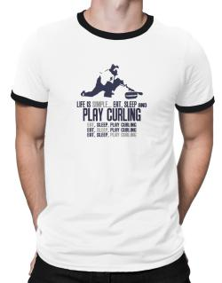 """ Life is simple... eat, sleep and play Curling "" Ringer T-Shirt"