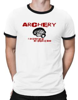 Archery Is An Extension Of My Creative Mind Ringer T-Shirt