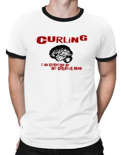 Curling Is An Extension Of My Creative Mind Ringer T-Shirt