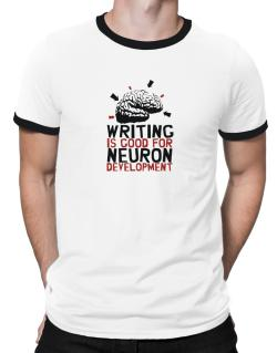 Writing Is Good For Neuron Development Ringer T-Shirt