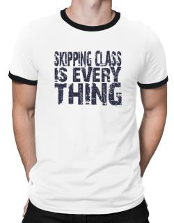 Skipping Class Is Everything Ringer T-Shirt