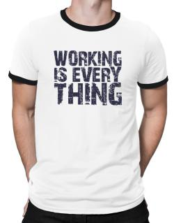 Working Is Everything Ringer T-Shirt