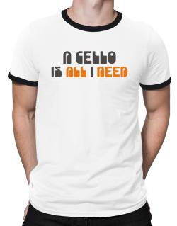 A Cello Is All I Need Ringer T-Shirt