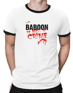 Being A ... Baboon Is Not A Crime Ringer T-Shirt