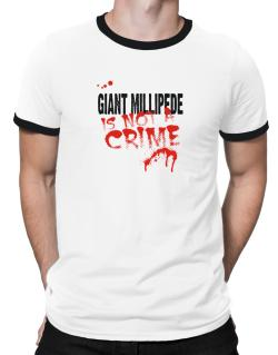 Being A ... Giant Millipede Is Not A Crime Ringer T-Shirt