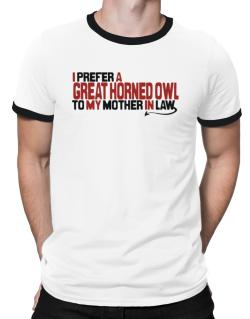 I Prefer A Great Horned Owl To My Mother In Law Ringer T-Shirt