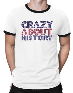 Crazy About History Ringer T-Shirt
