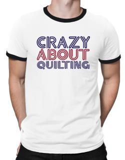 Crazy About Quilting Ringer T-Shirt