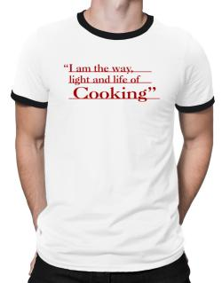 I Am The Way, Light And Life Od Cooking Ringer T-Shirt
