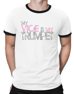 My Vice Is My Trumpet Ringer T-Shirt