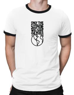 Only The Saxophone Will Save The World Ringer T-Shirt