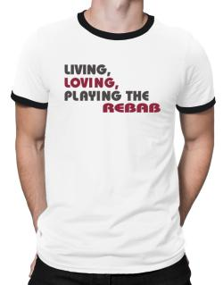 Living Loving Playing The Rebab Ringer T-Shirt