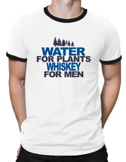 Water For Plants, Whiskey For Men Ringer T-Shirt