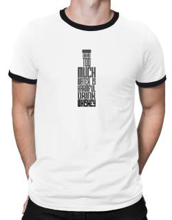 Drinking Too Much Water Is Harmful. Drink Whiskey Ringer T-Shirt