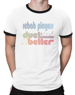 Rebab Players Duet Better Ringer T-Shirt