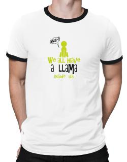 We All Have A Llama Inside Us Ringer T-Shirt
