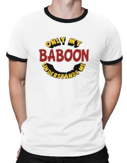 Only My Baboon Understands Me Ringer T-Shirt