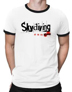 Skydiving Is In My Blood Ringer T-Shirt