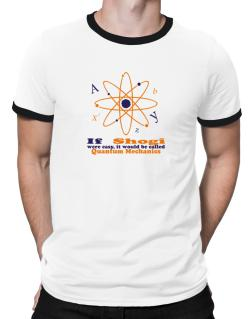 If Shogi Were Easy, It Would Be Called Quantum Mechanics Ringer T-Shirt