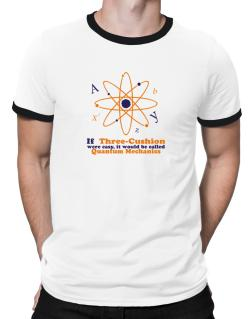 If Three Cushion Were Easy, It Would Be Called Quantum Mechanics Ringer T-Shirt